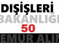 Dışişleri Bakanlığı Sözleşmeli 50 Devlet Memuru Alım İlanı