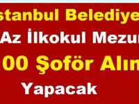 İstanbul Büyükşehir Belediyesi En Az İlkokul Mezunu 100 Şoför Alımı Yapacak