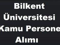 Bilkent Üniversitesi Yüksek Maaşla 4 Kamu Personel Alımı